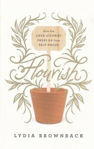 Flourish-How-the-Love-of-Christ-Frees-Us-from-Self-Focus-Lydia-Brownback-Book