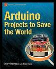Arduino Projects to Save the World by Emery Premeaux, Brian Evans (Paperback, 2011)