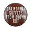 California-Suffers-From-Brown-Rot-Political-Campaign-Pin-Button-Pinback thumbnail 1