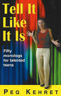 Tell it Like it is: Fifty Monologs for Talented Teens by Peg Kehret (Paperback, 2007)
