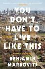 You Don't Have to Live Like This by Benjamin Markovits (Paperback / softback, 2016)