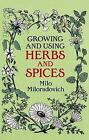 Growing and Using Herbs and Spices by Milo Miloradovich (Paperback, 1986)