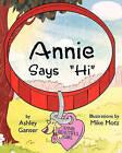 Annie Says Hi by Ashley Ganser (Paperback / softback, 2009)