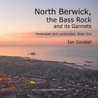 North Berwick, the Bass Rock and Its Gannets: Seascapes and Landscapes: Book One by Ian Goodall (Paperback / softback, 2014)