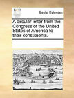 A Circular Letter from the Congress of the United States of America to Their Constituents. by Multiple Contributors (Paperback / softback, 2010)