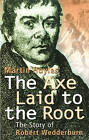 The Axe Laid to the Root: The Story of Robert Wedderburn by Martin Hoyles (Paperback, 2004)