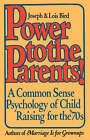 Power to the Parents!: A Common Sense Psychology of Child Raising for the '70s by Lois Bird, Joseph Bird (Paperback / softback)
