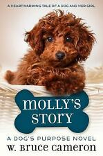 A Dog's Purpose Puppy Tales: Molly's Story : A Dog's Purpose Novel bk.1 by W. Bruce Cameron (2017, Hardcover)