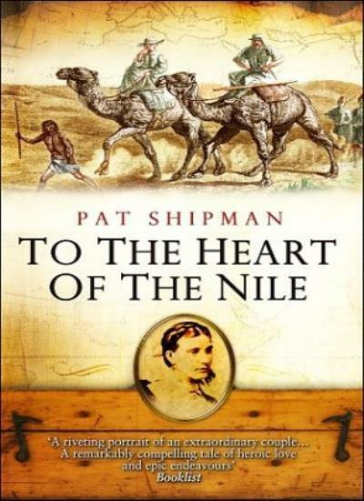 To The Heart Of The Nile By Pat Shipman