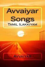 Avvaiyar Songs : Tamil Ilakkiyam by Poet Avvaiyar (2011, Paperback, Large Type)