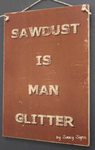 Sawdust Man Glitter Sign Shed Workshop Chainsaw Saw Tools Drill Timber Wood