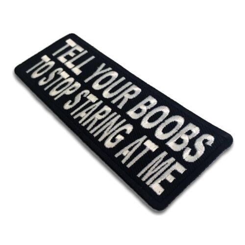 Embroidered Tell Your Boobs To Stop Staring At Me Iron on Patch Biker Patch