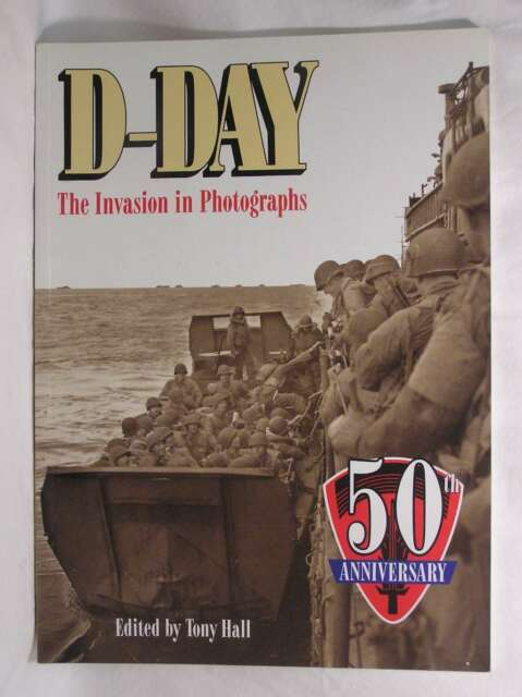 D-Day: The Invasion in Photographs, Hall, Tony, Excellent Book