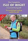 The Complete Isle of Wight Coastal Footpath: The Essential Guide to Help You Complete This Walk by Brian Smailes (Paperback, 2015)