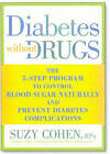 Diabetes without Drugs: The 5-Step Program to Control Blood Sugar Naturally and Prevent Diabetes Complications by Suzy Cohen (Paperback, 2010)