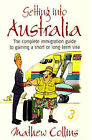 Getting into Australia: The Complete Immigration Guide to Gaining a Short or Long-term Visa by Mathew Collins (Paperback, 2006)