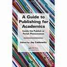 A Guide to Publishing for Academics: Inside the Publish or Perish Phenomenon by Apple Academic Press Inc. (Hardback, 2015)