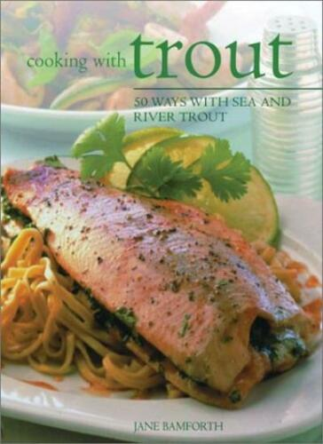 1 of 1 - Cooking with Trout: 50 Ways with Sea and River Trout By Jane Bamforth