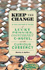 Keep the Change: A Collector's Tales of Lucky Pennies, Counterfeit C-Notes, and Other Curious Currency by Harley J Spiller (Paperback, 2015)