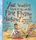 You Wouldn't Want to Be on the First Flying Machine!: A High-Soaring Ride You'd Rather Not Take by Ian Graham (Hardback, 2013)
