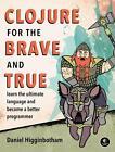 Clojure for the Brave and True von Daniel Higginbotham (2016, Taschenbuch)