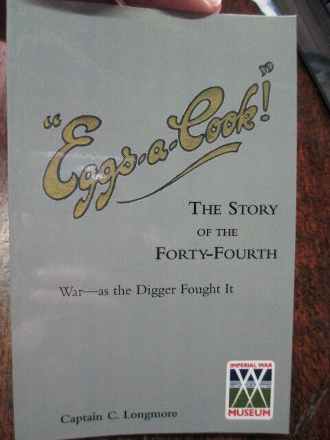 "44th ""EGGS-A-COOK !"" THE STORY AUSTRALIAN  FORTY- FOURTH BATTALION AIF WW1 BOOK"