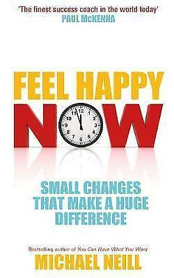 1 of 1 - Feel Happy Now!: Small Changes That Make a Huge Difference by Michael Neill (Pap