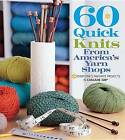 60 Quick knits from America's yarn shops: Everyone's Favorite Projects in Cascade 220 and 220 Superwash by Sixth and Spring Books (Paperback, 2013)