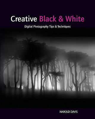 Creative Black and White : Digital Photography Tips and Techniques 4