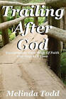 Trailing After God: Encouraging Your Walk of Faith One Step at a Time by Melinda Todd (Paperback / softback, 2011)