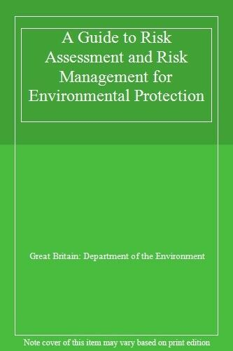 A Guide to Risk Assessment and Risk Management for Environmental Protection