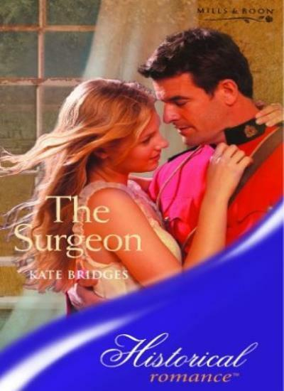 The Surgeon (Mills & Boon Historical) By Kate Bridges