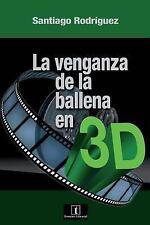 Cine: La Venganza de la Ballena En 3D by Santiago Rodríguez (2016, Paperback)
