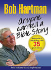 Anyone Can Tell a Bible Story: Bob Hartman's Guide to Storytelling - with 35 Great Stories by Bob Hartman (Paperback, 2011)