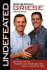 Undefeated: How Father and Son Triumphed Over Unbelievable Odds Both on and Off the Field by Bob Griese, Brian Griese (Paperback / softback, 2008)