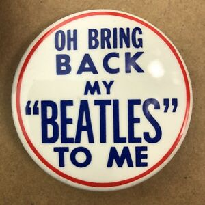 034-Oh-Bring-Back-My-Beatles-To-Me-034-Button-Pin-2-inches-Beatles-Memorabilia-NOS