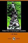 Peter Pan in Kensington Gardens (Dodo Press) by James Matthew Barrie (Paperback / softback, 2006)