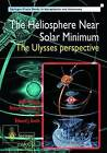 The Heliosphere Near Solar Minimum: The Ulysses Perspective by Edward J. Smith, Richard G. Marsden, Andre Balogh (Hardback, 2001)