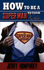 How to Be a Super Man to Your Wife by Jerry Humphrey (Paperback / softback, 2007)