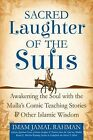 Sacred Laughter of the Sufis: Awakening the Soul with the Mulla's Comic Teaching Stories and Other Islamic Wisdom by Imam Jamal Rahman (Paperback, 2014)