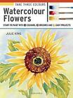 Take Three Colours: Watercolour Flowers: Start to Paint with 3 Colours, 3 Brushes and 9 Easy Projects by Julie King (Paperback, 2017)