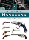 A History of Handguns by Frederick Wilkinson (Hardback, 2010)