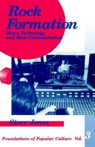 Rock Formation : Music, Technology, and Mass Communication Steve Jones