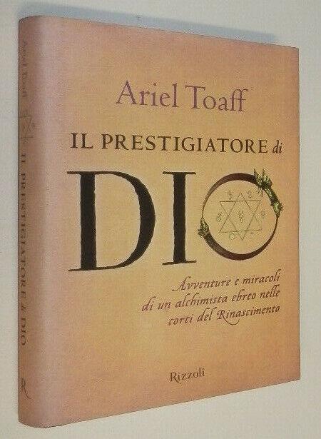 Ariel Toaff IL PRESTIGIATORE DI DIO Rizzoli alchimia ebraismo pasque di sangue