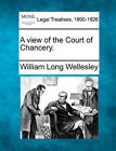 A View of the Court of Chancery. by William Long Wellesley (Paperback / softback, 2010)