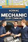 Working as a Mechanic in Your Community by Mary-Lane Kamberg (Hardback, 2015)