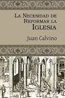 La Necesidad de Reformar La Iglesia by Juan Calvino (Paperback / softback, 2009)