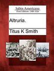 Altruria. by Titus K Smith (Paperback / softback, 2012)