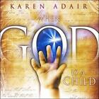 When God Is A Child (CD, Karen Adair)