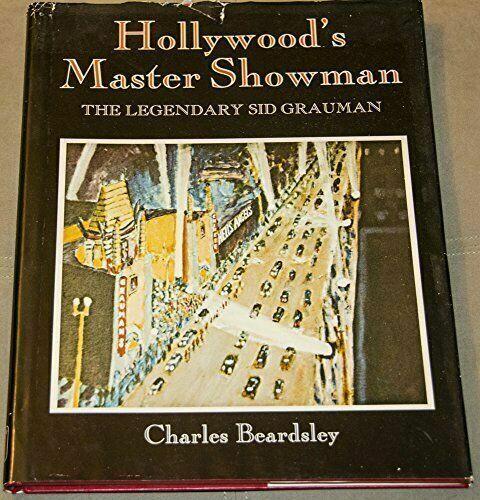 Hollywood's Master Showman: The Legendary Sid Grauman, , Beardsley, Charles, Goo